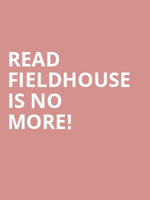Read Fieldhouse is no more